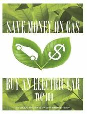 Save Money on Gas Buy a Electric Car by Alex Trost and Vadim Kravetsky (2014,...