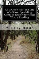 As It Once Was-The Life of a Slave: Sparkling Gems of Race Knowledge Worth...