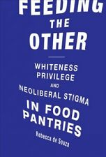 Feeding the Other : Whiteness, Privilege, and Neoliberal Stigma in Food Pantr...