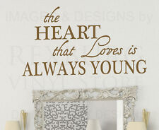 Wall Decal Quote Sticker Vinyl Art The Heart that Loves is Always Young F04