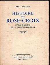 PAUL ARNOLD. HISTOIRE DES ROSE-CROIX ET LES ORIGINES DE LA FRANC MACONNERIE