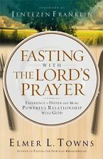 Fasting with the Lord's Prayer : Experience a Deeper and More Powerful...