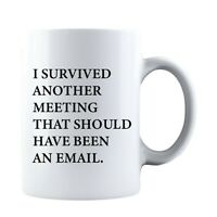 I Survived Another Meeting That Should Have Been An Email - Coffee Mug Tea Cup