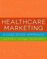 Healthcare Marketing : A Case Study Approach by Leigh W. Cellucci, Carla Wiggin…