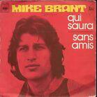 """45 TOURS / 7"""" SINGLE--MIKE BRANT--QUI SAURA / SANS AMIS"""