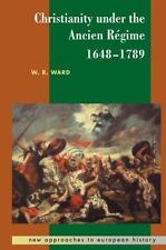 Christianity under the Ancien Régime, 1648-1789 14 by W. R. Ward (1999,...