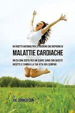 64 Ricette Naturali per le Persone Che Soffrono Di Malattie Cardiache by Joe...