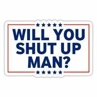 Joe Biden will You Shut Up Man funny Quote Sticker
