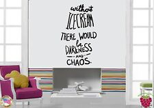Wall Sticker Quotes Words Inspire Without Ice Cream There Would Be Chaos  z1465