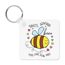 You'll Always Bee The One For Me Keyring Key Chain - Funny Valentine's Day