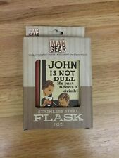 Man Gear stainless steel flask 7 oz 'John is not dull he just needs a drink!'