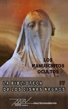 La Biblioteca de Los Cisnes Negros: Los Manuscritos Ocultos by Manuel Santos...