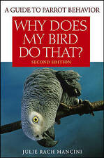 NEW BOOK A Guide to Parrot Behaviour Why Does My Bird Do That? (Paperback)