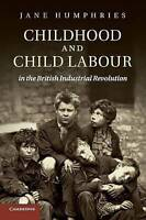Childhood and Child Labour in the British Industrial Revolution by Jane...