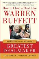 How to Close a Deal Like Warren Buffett: Lessons from the World's Greatest Dealm