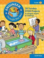 Engineer Through the Year: 20 Turnkey STEM Projects to Intrigue, Inspire & Chall