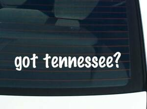got tennessee? SHOW STATE PRIDE FUNNY CAR DECAL BUMPER STICKER WALL