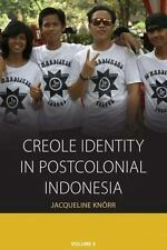 Creole Identity in Postcolonial Indonesia (Integration and Conflict Studies) by