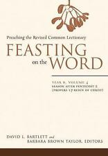 Feasting on the Word: Year B, Vol. 4: Season after Pentecost 2 Propers 17-Reign