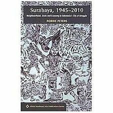 Surabaya, 1945-2010: Neighborhood, State and Economy in Indonesia's City of Stru
