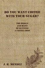 Do You Want Coffee with Your Sugar? : The Perils and Bliss of Running a...