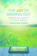 The Joy of Missing Out : Finding Balance in a Wired World by Christina Crook...