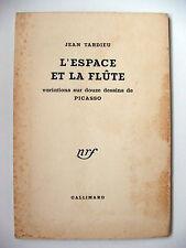 JEAN TARDIEU - PICASSO : L'ESPACE ET LA FLÛTE / NRF / 1958 / EO N°