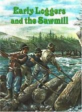 Early Loggers and the Sawmill (The Early Settler Life Series)-ExLibrary