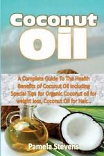 Coconut Oil : A Complete Guide to the Health Benefits of Coconut Oil...