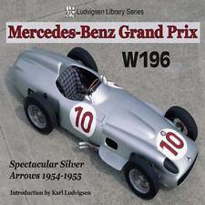Mercedes-Benz Grand Prix W196 : Spectacular Silver Arrows, 1954-1955 (Ludvigsen