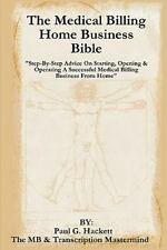 The Medical Billing Home Business Bible : Step-by-Step Advice on Setting up,...