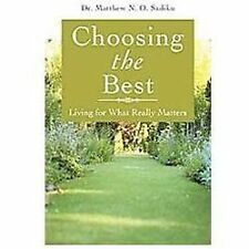 Choosing the Best : Living for What Really Matters by Matthew N. O. Sadiku...