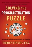 Solving the Procrastination Puzzle : A Concise Guide to Strategies for Change...