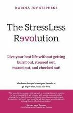 The Stressless Revolution: Live Your Best Life Without Getting Bu by Stephens, K