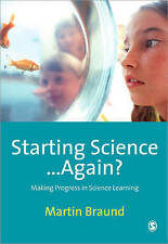 Starting Science...Again?: Making Progress in Science Learning by Braund, Marti