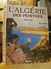ORIENTALISME / LIVRE d'ART / L'ALGERIE DES PEINTRES 1830-1960