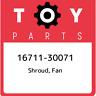 16711-30071 Toyota Shroud, fan 1671130071, New Genuine OEM Part
