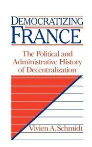 Democratizing France: The Political and Administrative History of Decentralizati
