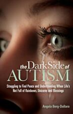 The Dark Side of Autism : When Life Is Not Full of Rainbows, Unicorns and...