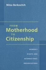 From Motherhood to Citizenship: Women's Rights and International Organizations (