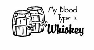 My Blood type is Whiskey Funny Pub Man Cave Vinyl wall art Decal Sticker