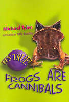 It's True! Frogs are Cannibals by Michael J. Tyler (Paperback, 2004)
