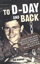TO D-DAY AND BACK: 507th Abn Infantry & Life as a WWII POW 2007 HC 1Ed SIGNED
