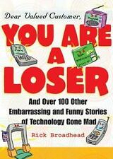 Dear Valued Customer, You Are a Loser : And over 100 Other Embarrassing and...