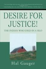 Desire for Justice! : The Indian Who Died in a Silo by Hal Gauger (2002,...