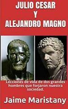 Julio Cesar y Alejandro Magno: Breve Historia de Dos Guerreros Que Cambiaron...