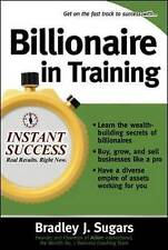 Billionaire in Training: Build Businesses, Grow Enterprises, and Make Your Fort…