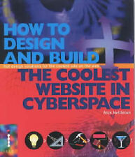 How To Design and Build the Coolest Website in Cyberspace: Hot Design Solutions