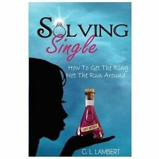 Solving Single : How to Get the Ring, Not the Run Around by G. L. Lambert...