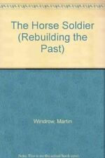 The Horse Soldier (Rebuilding the Past) Windrow, Martin and Hook, Richard
